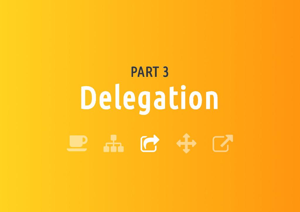 PART 3 Delegation