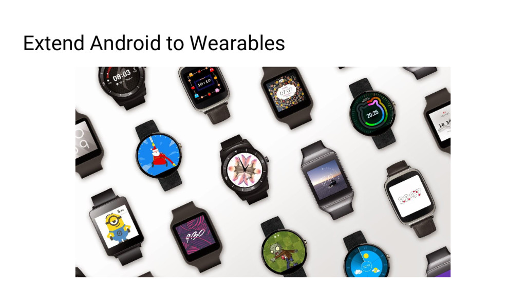 Extend Android to Wearables