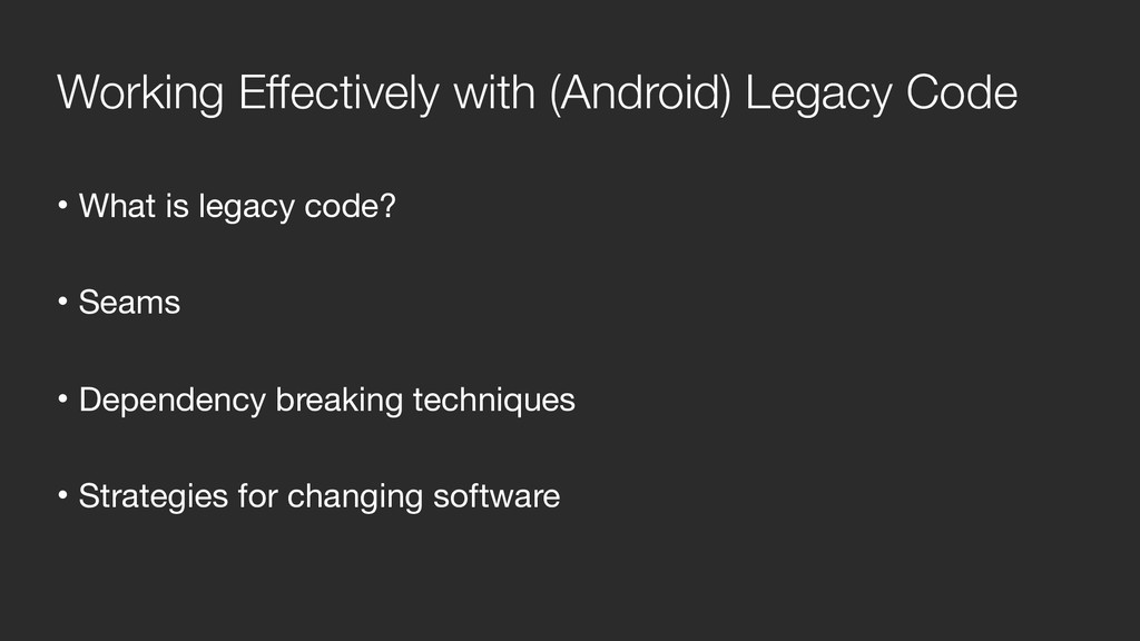 Working Effectively with (Android) Legacy Code ...