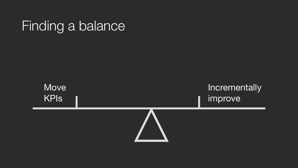Finding a balance Move  KPIs Incrementally  i...