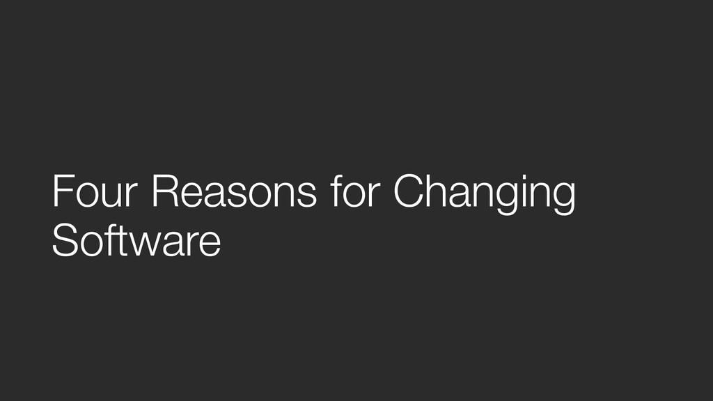 Four Reasons for Changing Software
