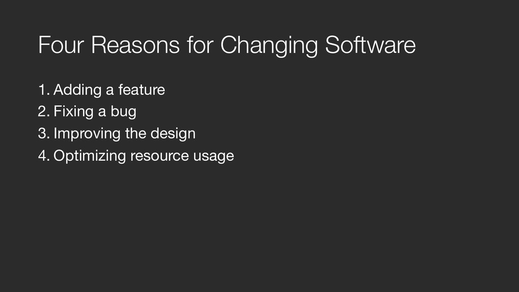 Four Reasons for Changing Software 1. Adding a ...