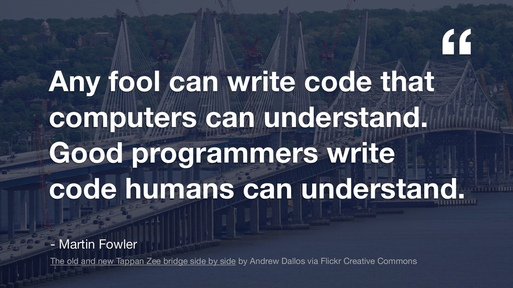 """"""" """" Any fool can write code that computers can ..."""
