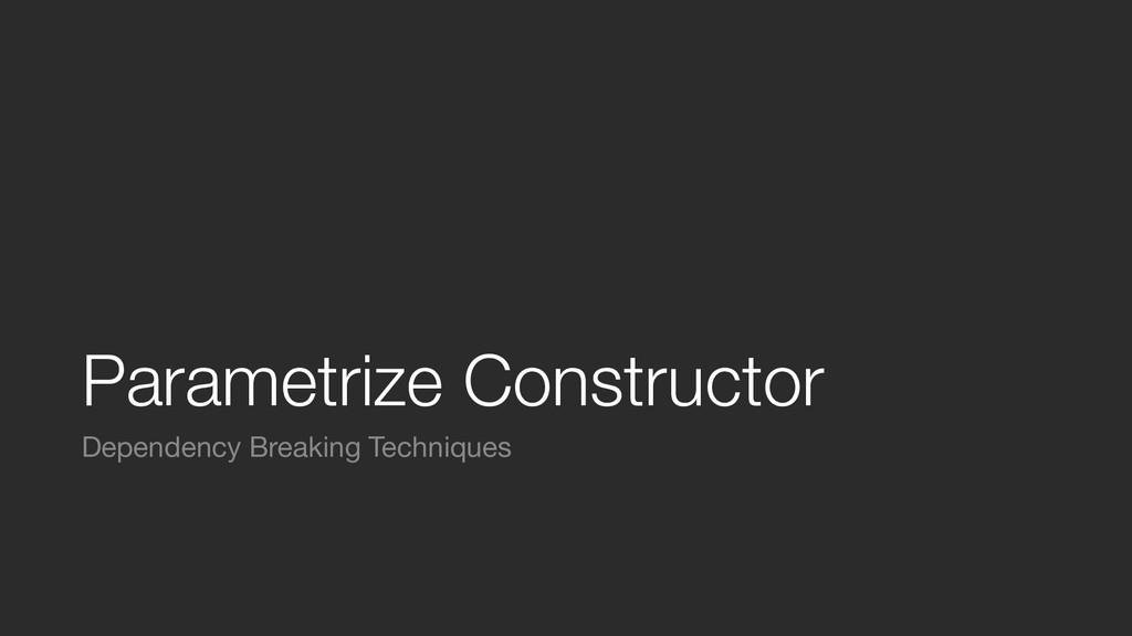 Parametrize Constructor Dependency Breaking Tec...