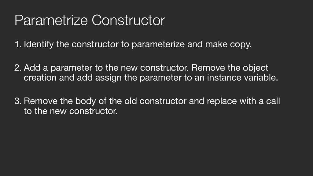 1. Identify the constructor to parameterize and...