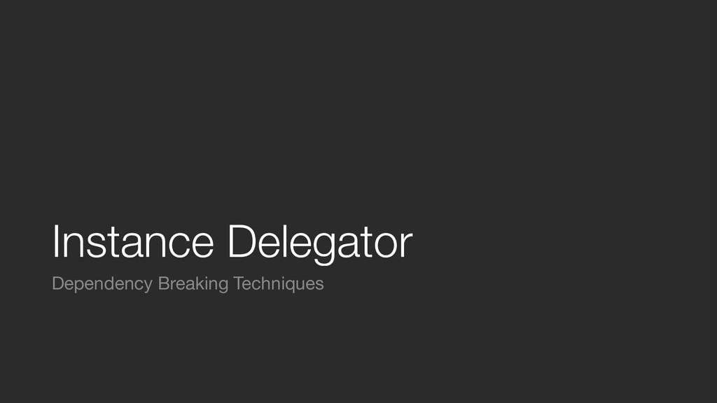 Instance Delegator Dependency Breaking Techniqu...