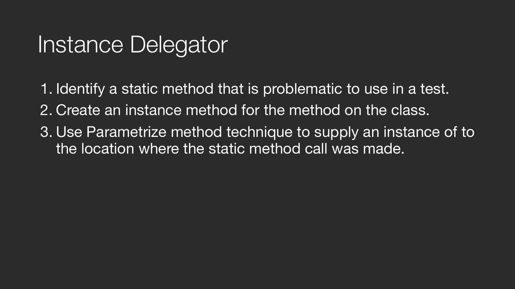 Instance Delegator 1. Identify a static method ...