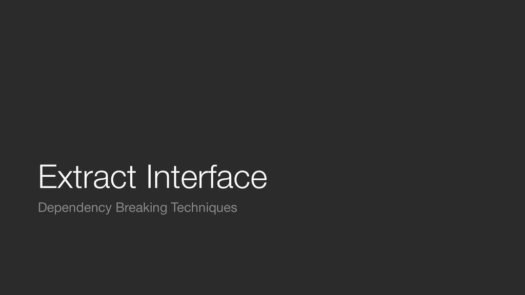Extract Interface Dependency Breaking Techniques