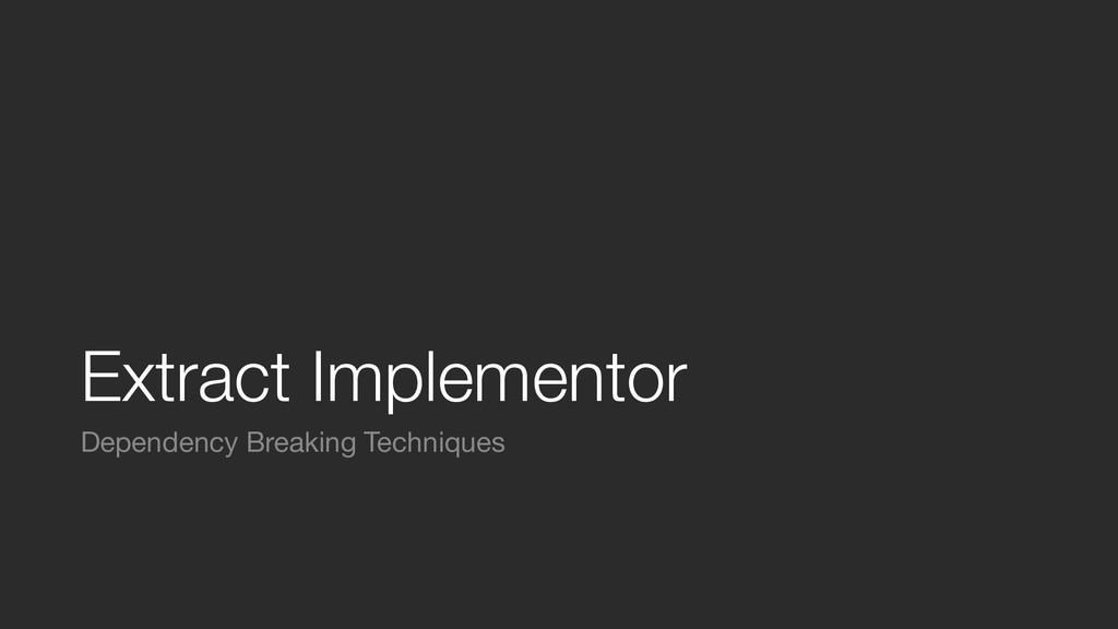 Extract Implementor Dependency Breaking Techniq...