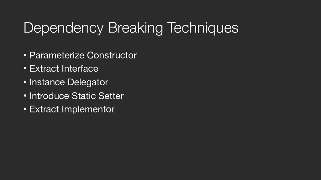 Dependency Breaking Techniques • Parameterize C...