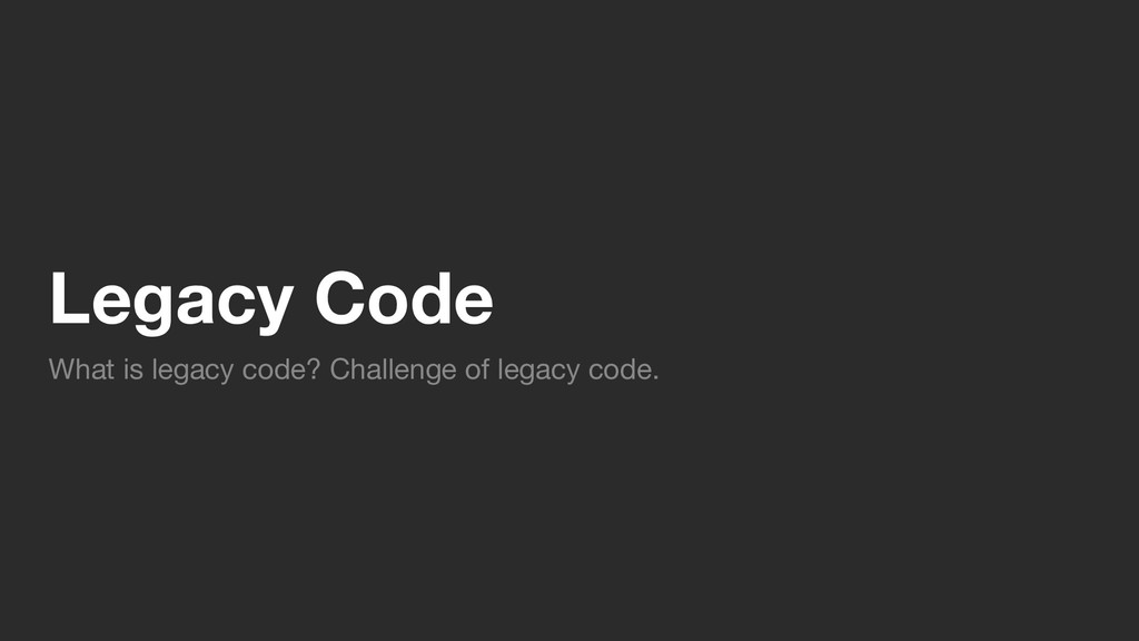 Legacy Code What is legacy code? Challenge of l...