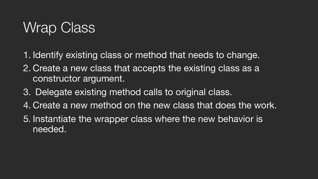 Wrap Class 1. Identify existing class or method...