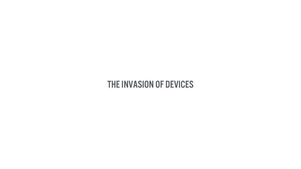 The invasion of devices