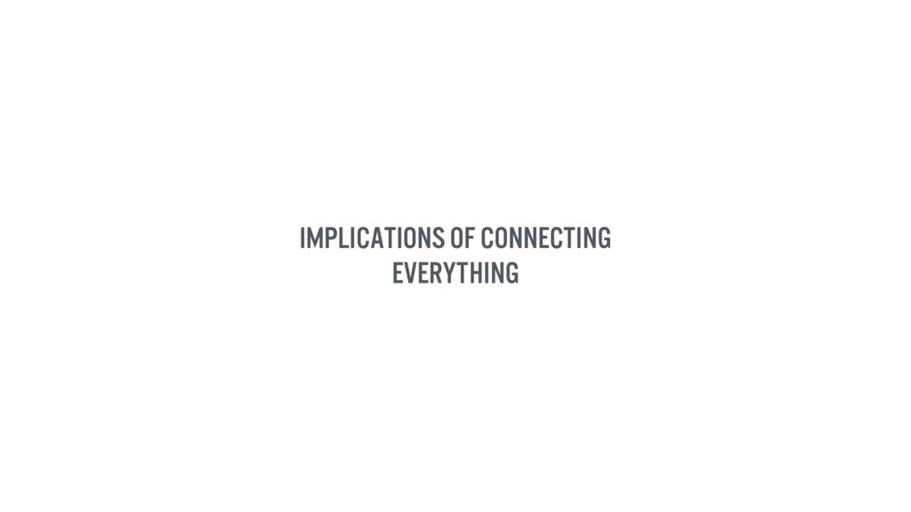 Implications of connecting everything