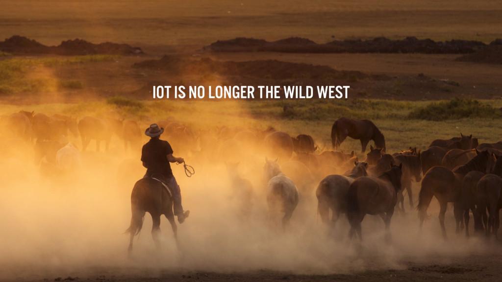IoT is no longer the Wild West