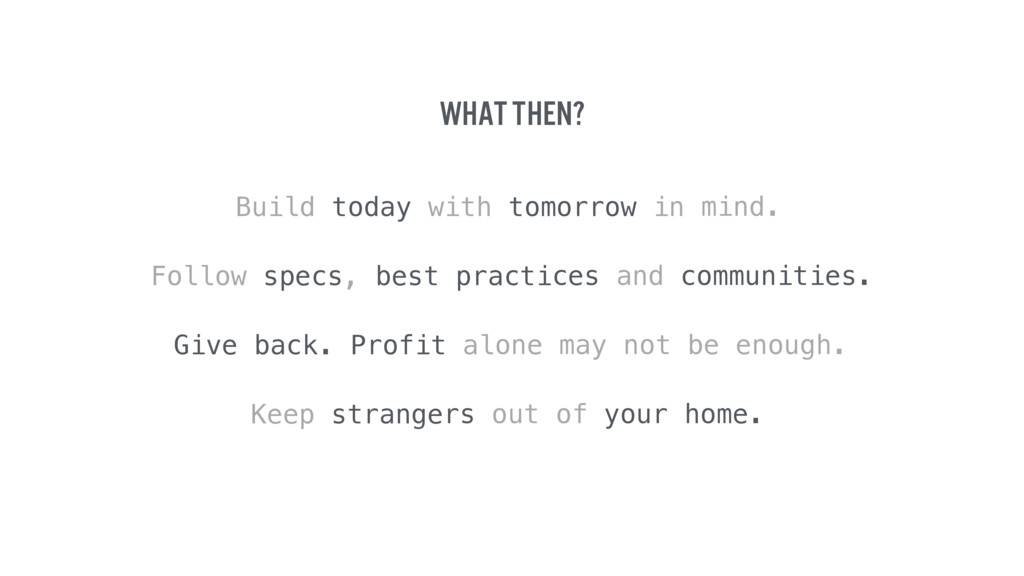 What then? Build today with tomorrow in mind. F...