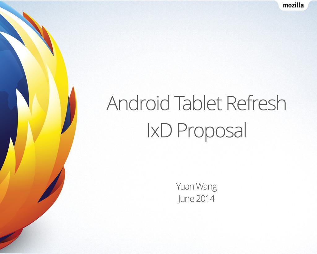 Android Tablet Refresh IxD Proposal Yuan Wang J...