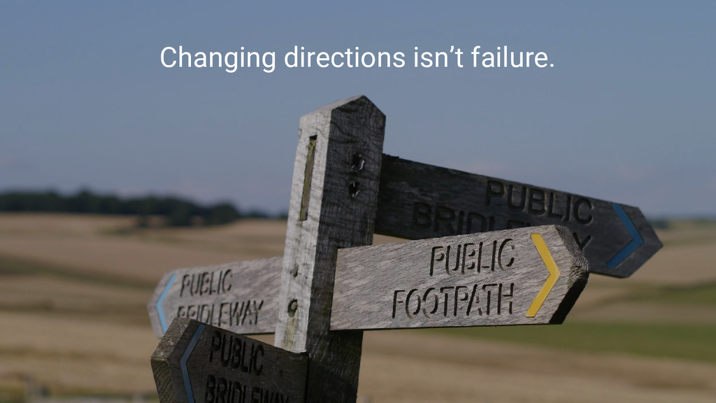 Changing directions isn't failure.