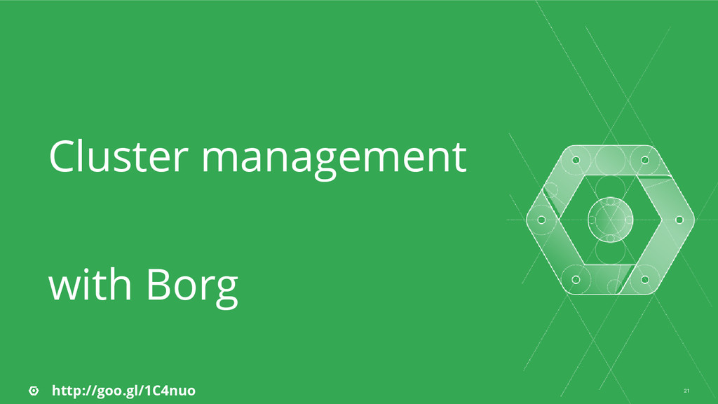 21 Cluster management with Borg http://goo.gl/1...