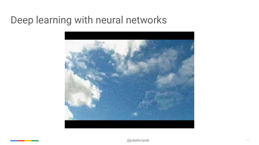 36 @juliaferraioli 36 Deep learning with neural...