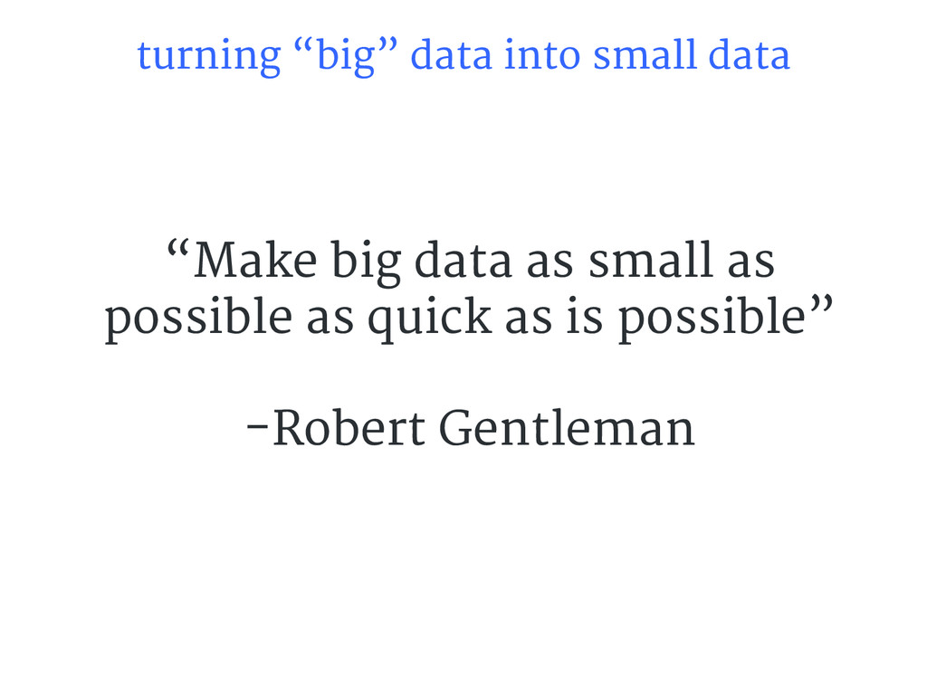 "turning ""big"" data into small data ""Make big da..."