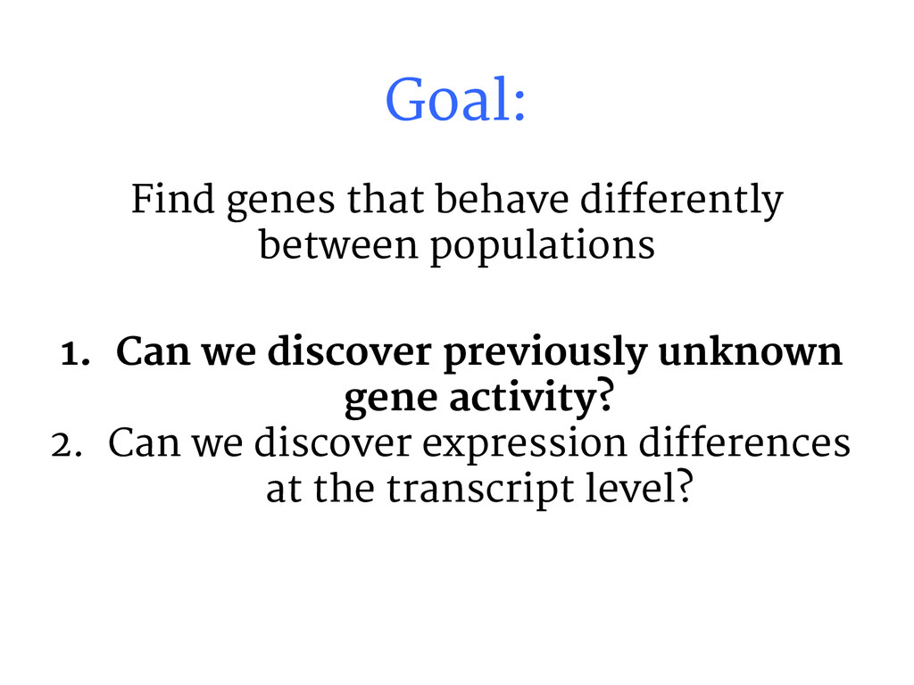 Goal: Find genes that behave differently betwee...