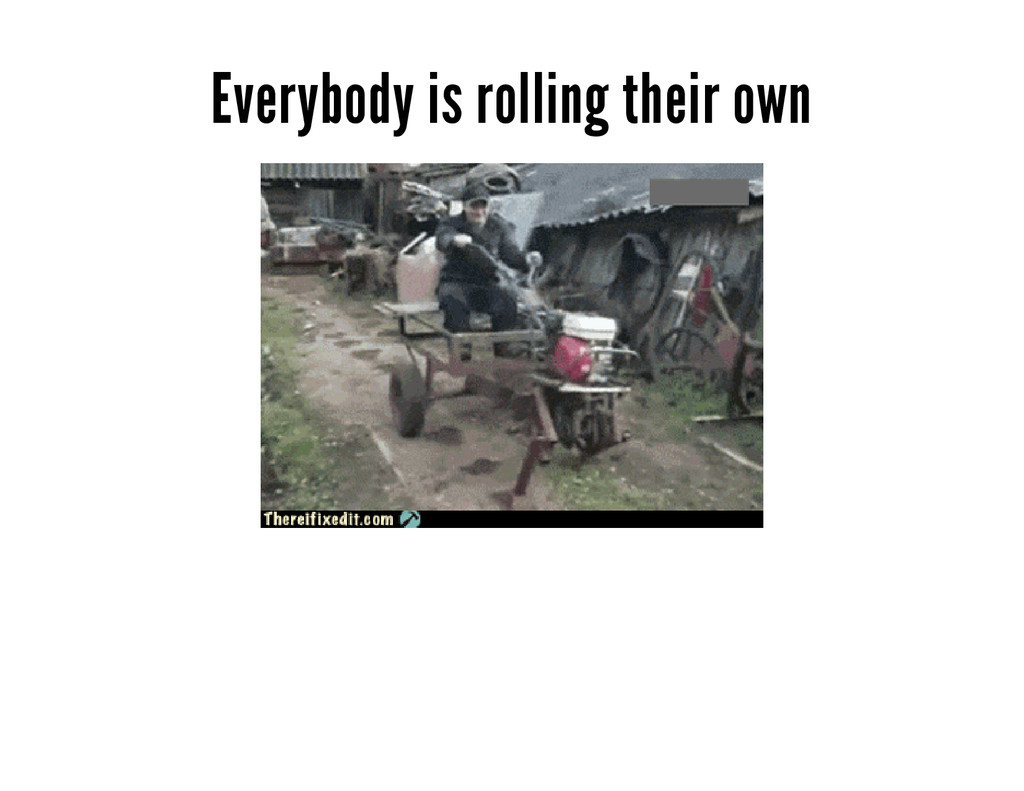 Everybody is rolling their own