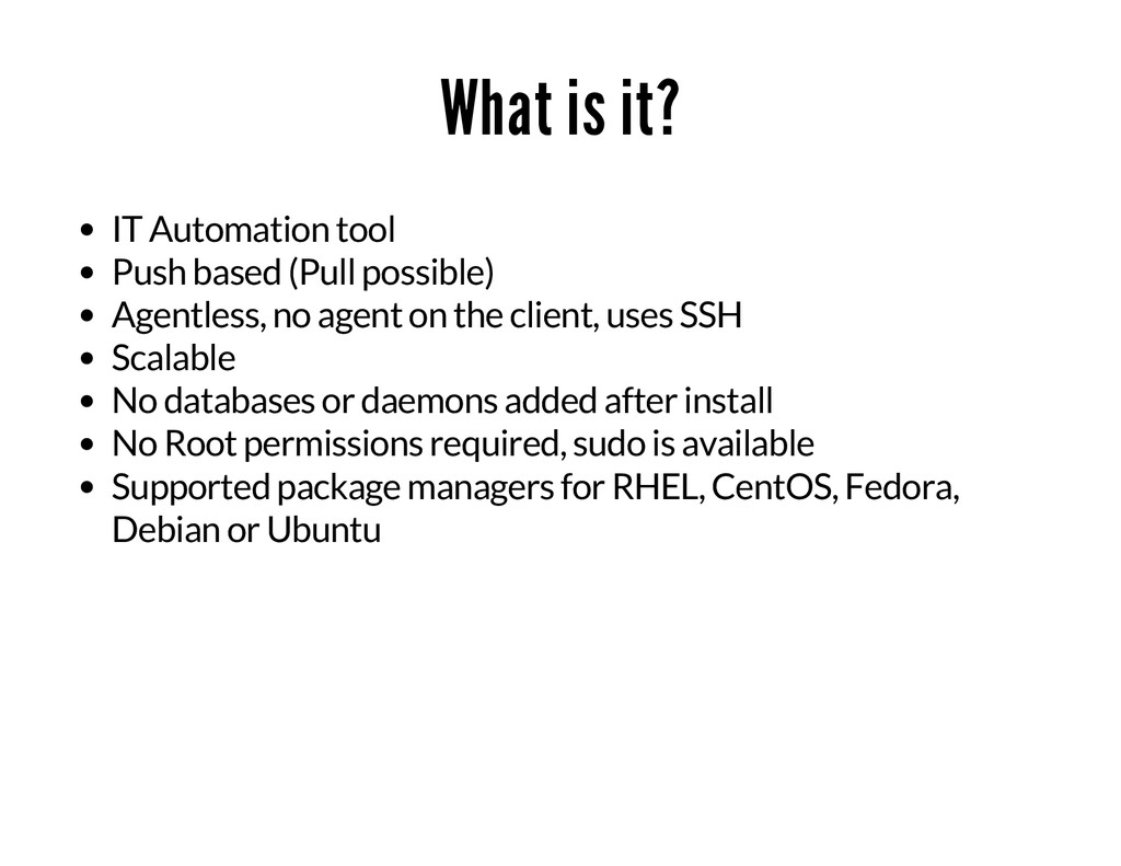 What is it? IT Automation tool Push based (Pull...