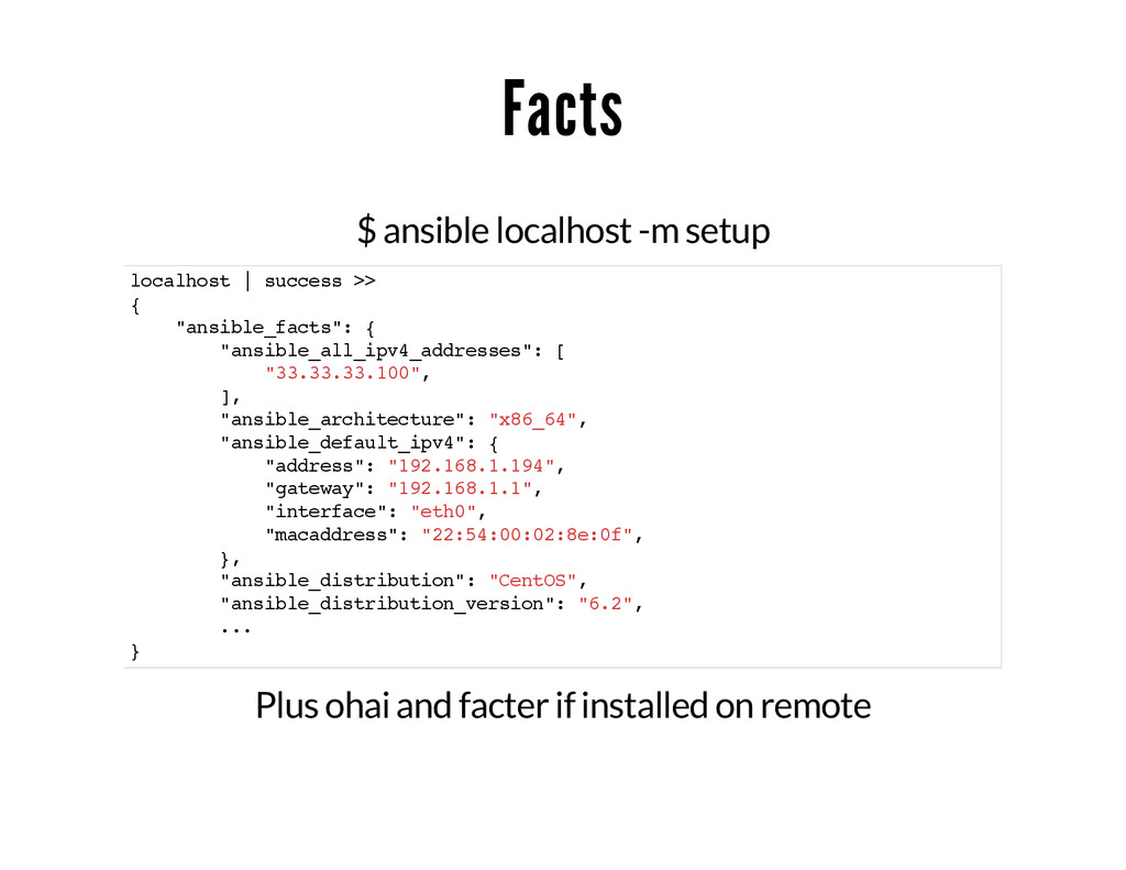 Facts $ ansible localhost -m setup localhost | ...