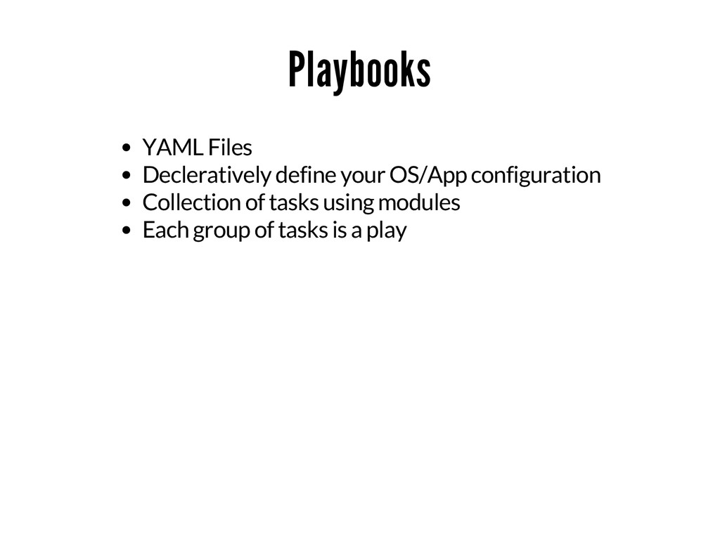 Playbooks YAML Files Decleratively define your ...