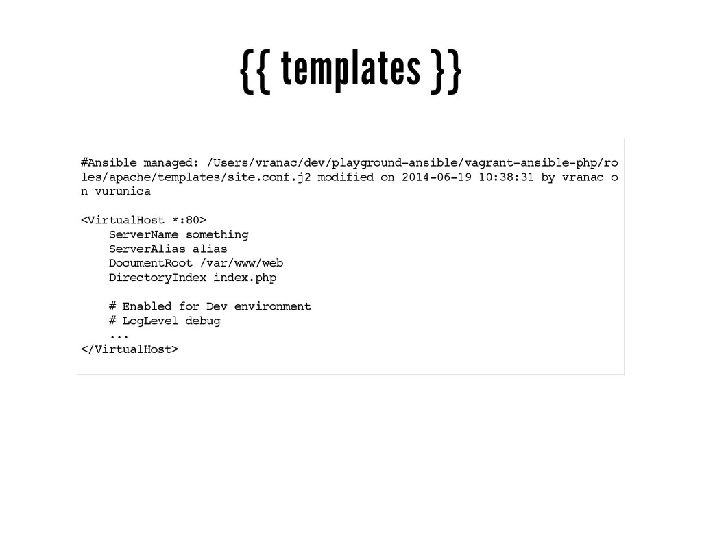 {{ templates }} #Ansible managed: /Users/vranac...