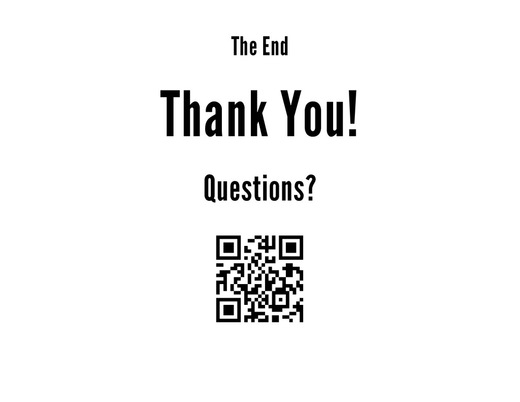 The End Thank You! Questions?