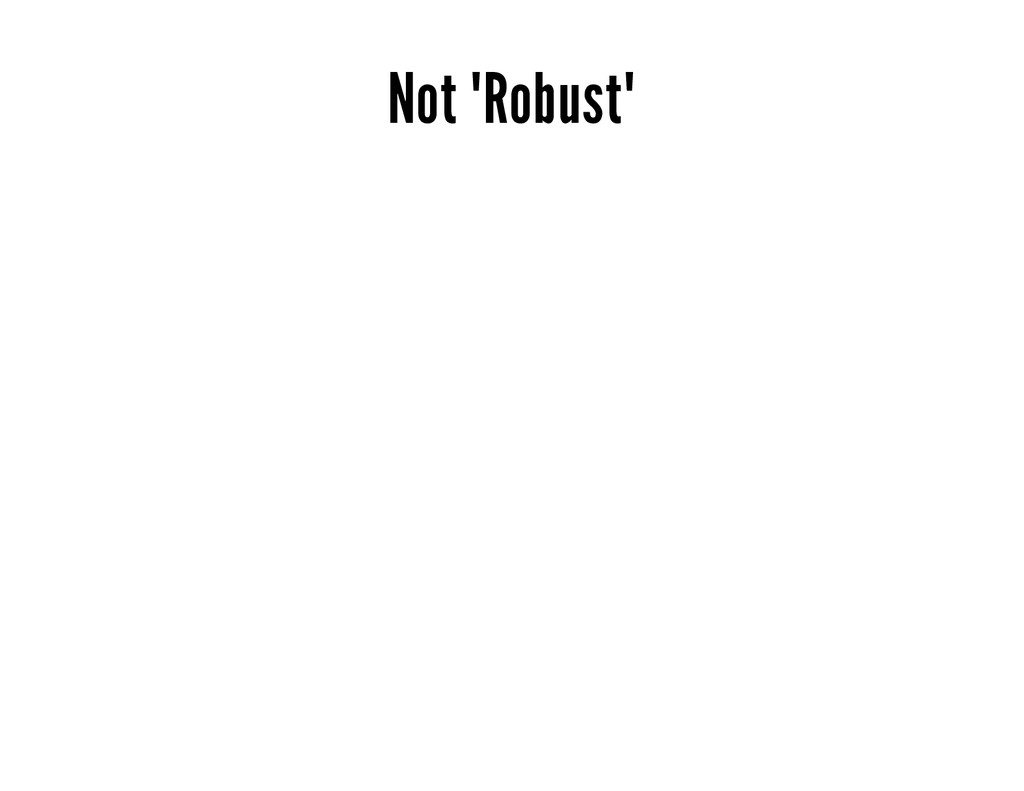"""Not """"Robust"""""""