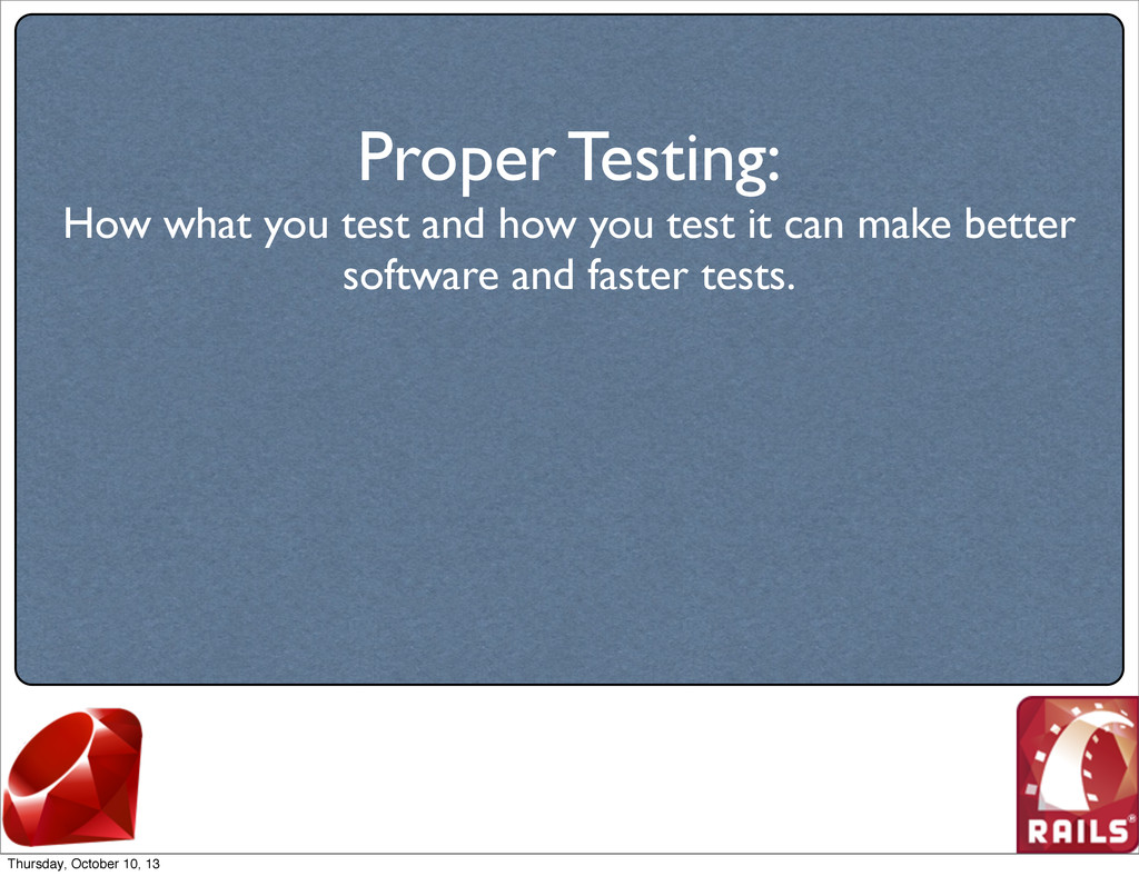 Proper Testing: How what you test and how you t...