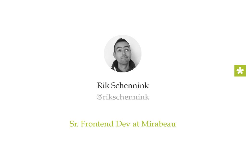 Rik Schennink @rikschennink Sr. Frontend Dev at...