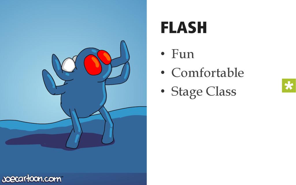 • Fun • Comfortable • Stage Class FLASH
