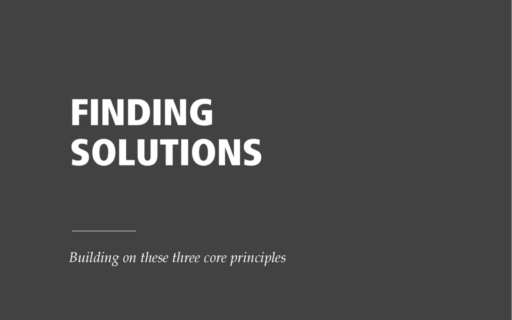 FINDING SOLUTIONS Building on these three core ...
