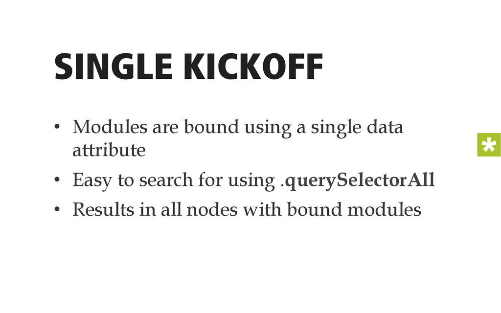 SINGLE KICKOFF • Modules are bound using a sin...