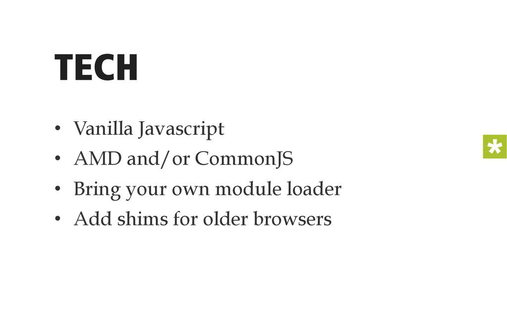 TECH • Vanilla Javascript • AMD and/or Common...