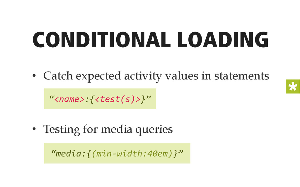 CONDITIONAL LOADING • Catch expected activity ...