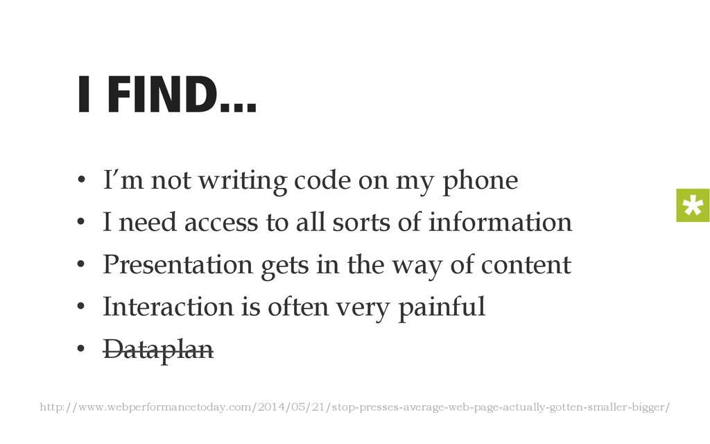 I FIND... • I'm not writing code on my phone •...