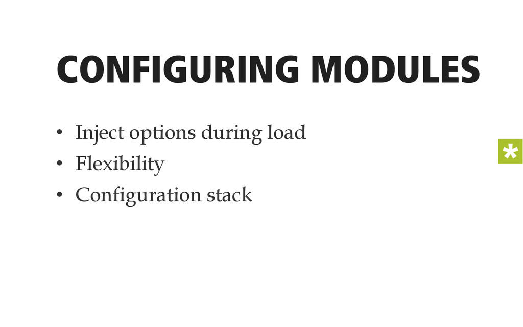 CONFIGURING MODULES • Inject options during lo...