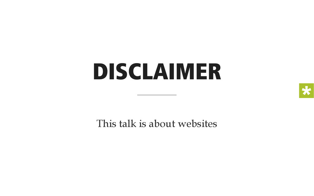 DISCLAIMER This talk is about websites