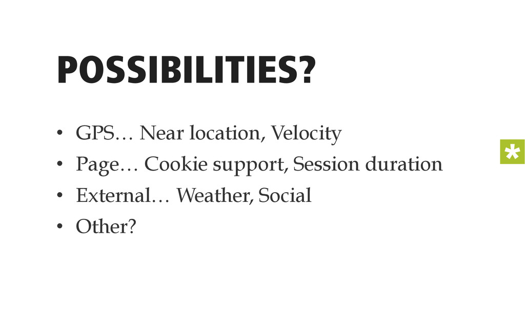 POSSIBILITIES? • GPS… Near location, Velocity ...
