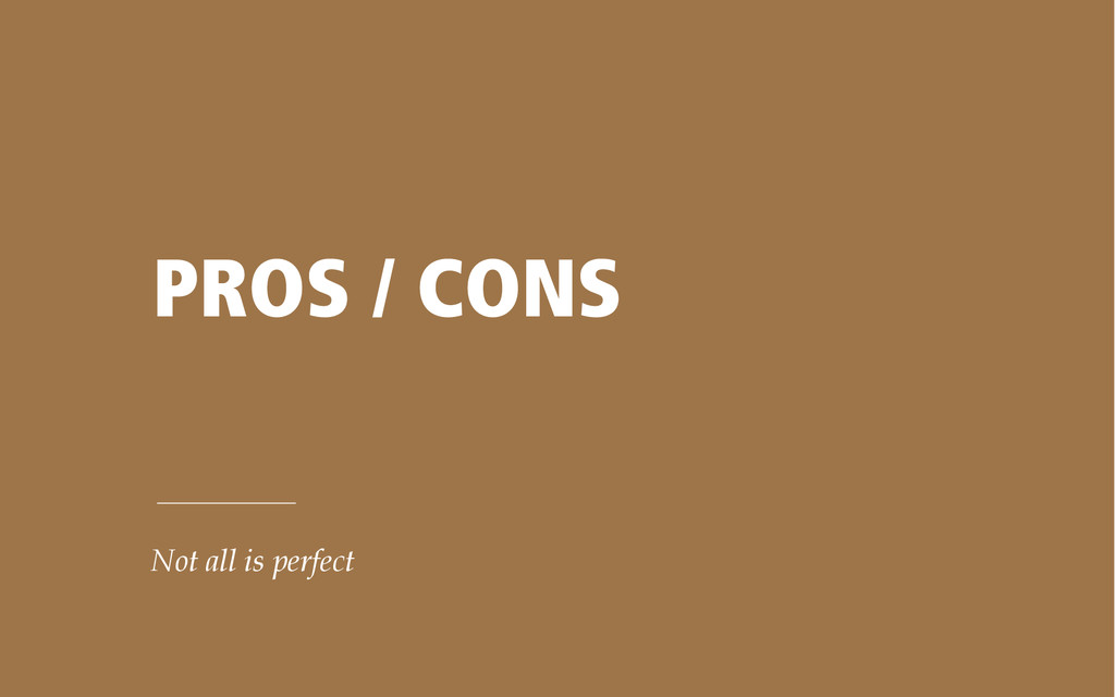 PROS / CONS Not all is perfect