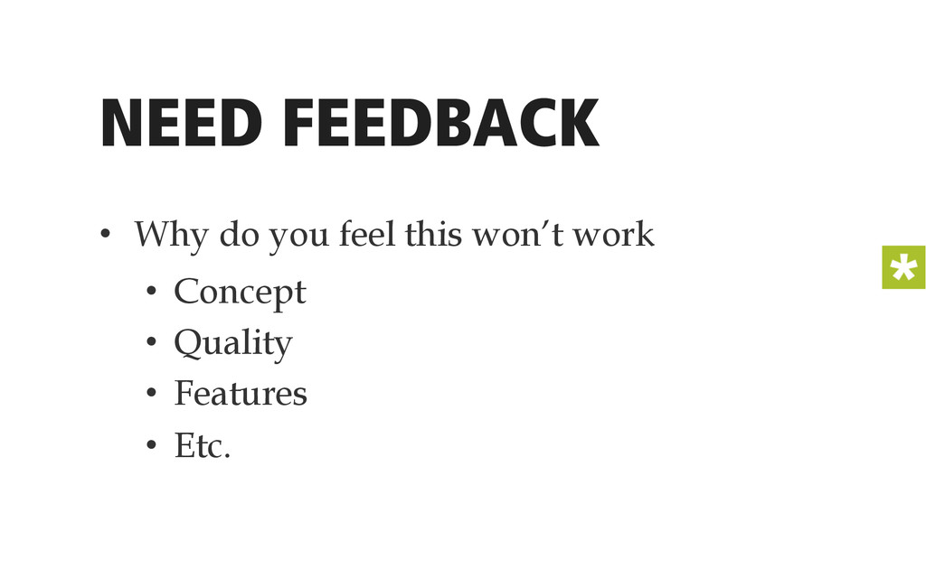 NEED FEEDBACK • Why do you feel this won't wor...