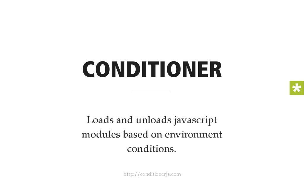 CONDITIONER Loads and unloads javascript module...