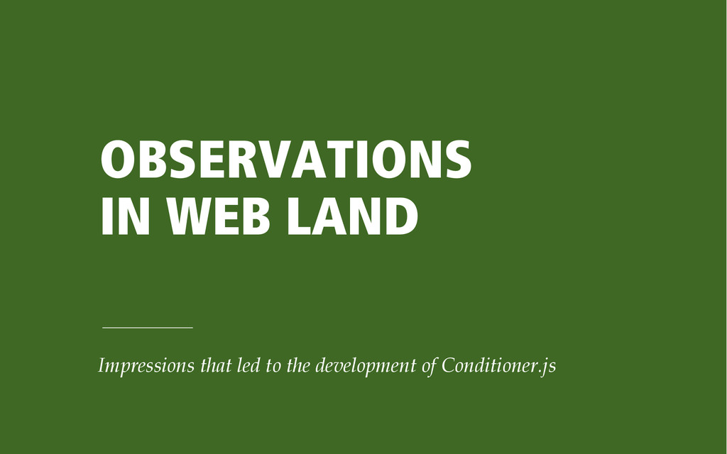 OBSERVATIONS IN WEB LAND Impressions that led t...