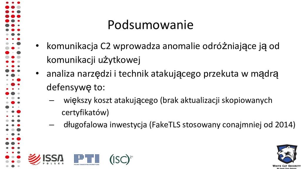 Podsumowanie • komunikacja C2 wprowadza anomali...