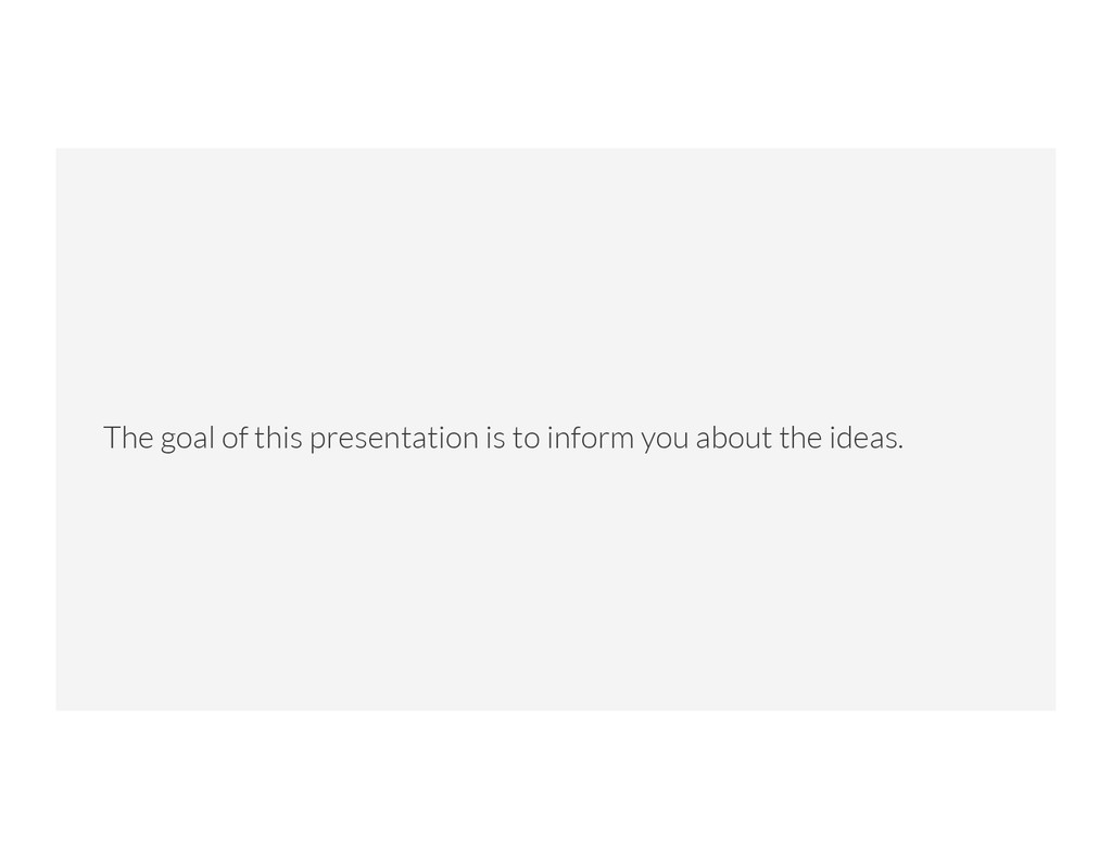 The goal of this presentation is to inform you ...